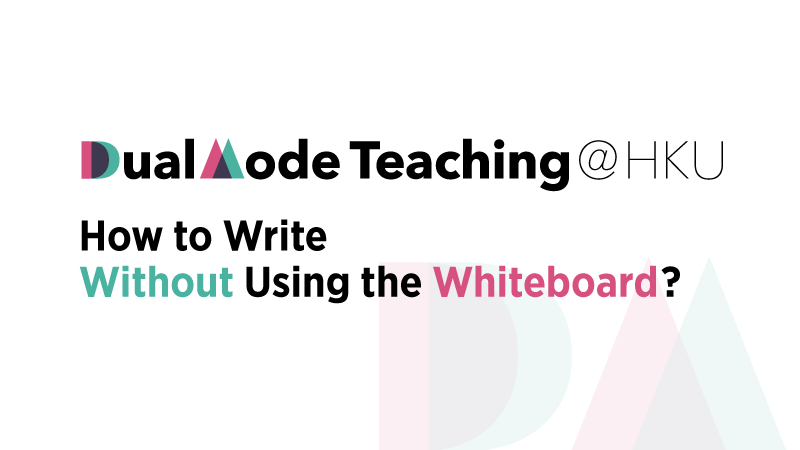 Dual Mode Teaching - How to Write Without Using the Whiteboard?