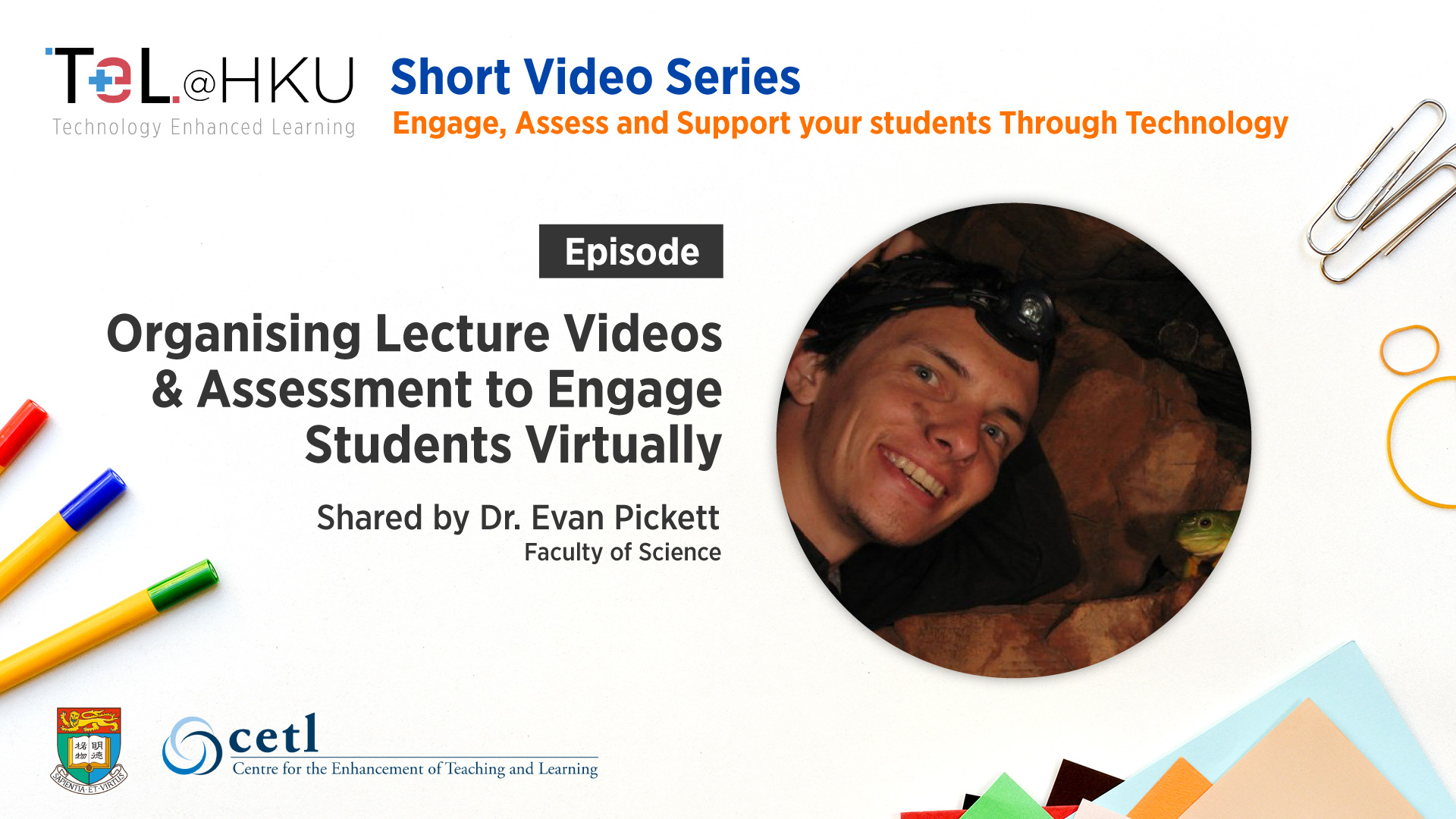 TeL@HKU Short Video Series – Organising Lecture Videos and Assessment to Engage Students Virtually shared by Dr. Evan Pickett