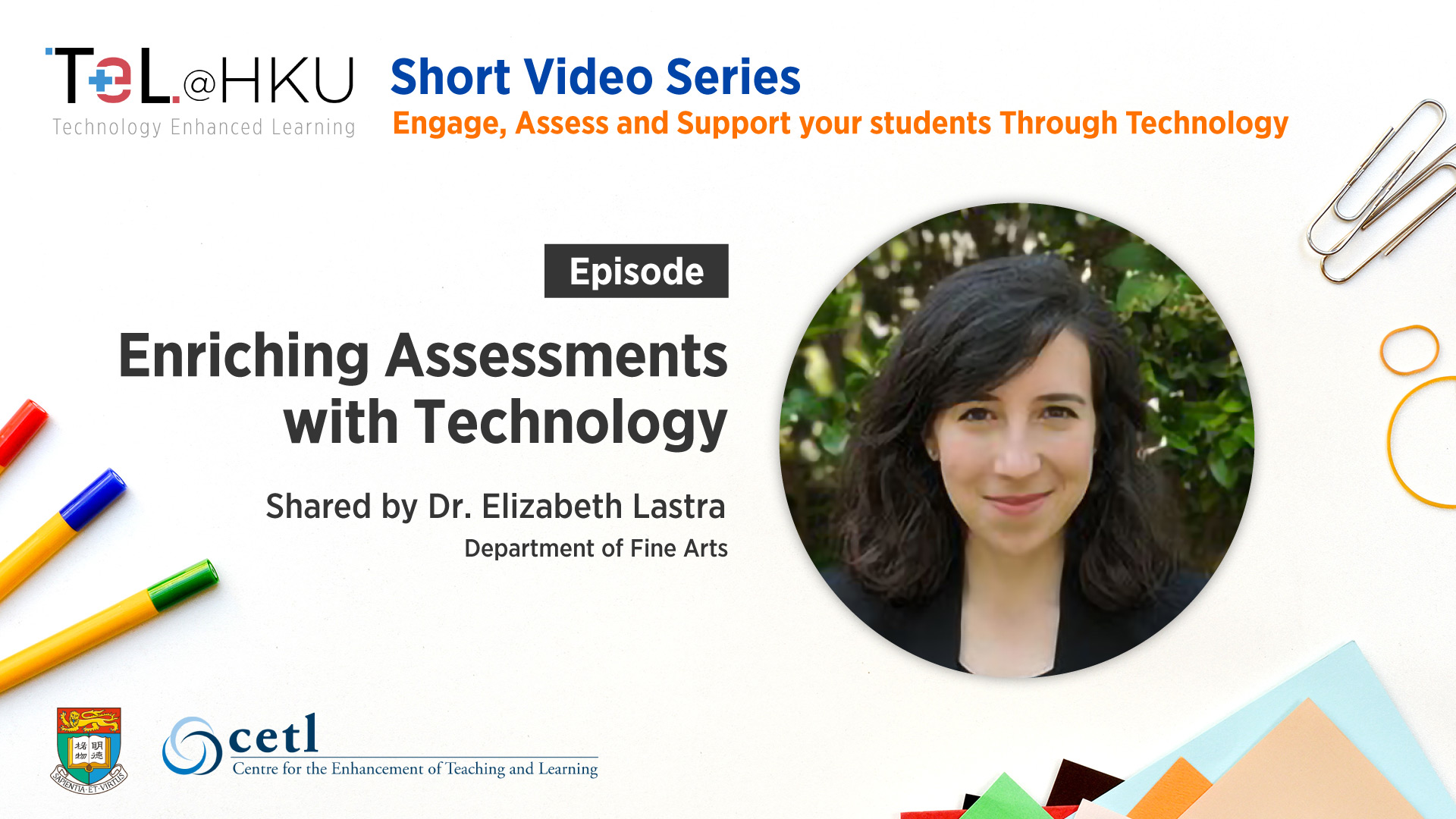 TeL@HKU Short Video Series – Enriching Assessments with Technology shared by Dr. Elizabeth Lastra